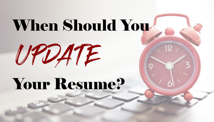 When Should You Update Your Resume?  Updating Your Resume